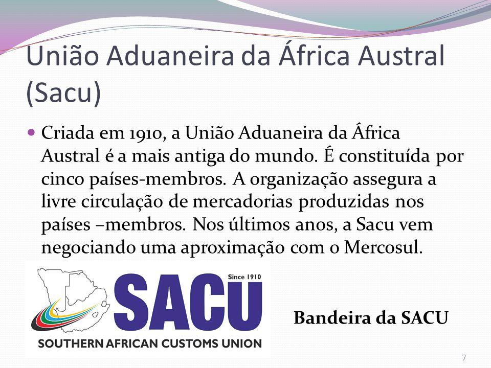União Aduaneira da África Austral (Sacu) Criada em 1910, a União Aduaneira da África Austral é a mais antiga do mundo. É constituída por cinco países-
