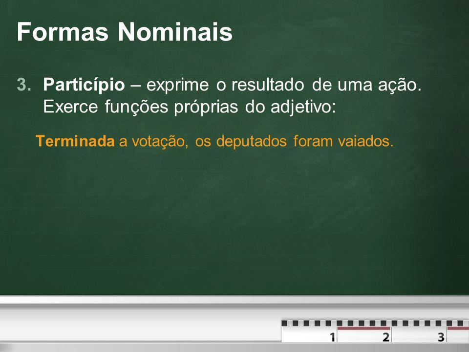 Formas Nominais 3.Particípio – exprime o resultado de uma ação.