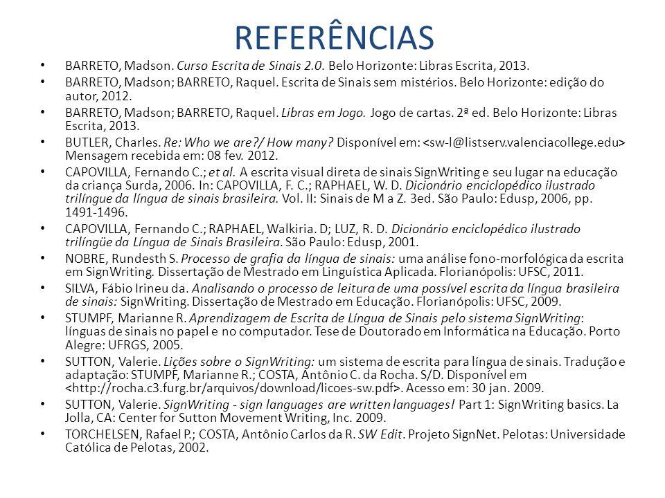 REFERÊNCIAS BARRETO, Madson. Curso Escrita de Sinais 2.0.