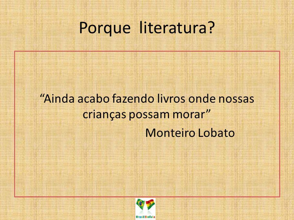"""Porque literatura? """"Ainda acabo fazendo livros onde nossas crianças possam morar"""" Monteiro Lobato"""