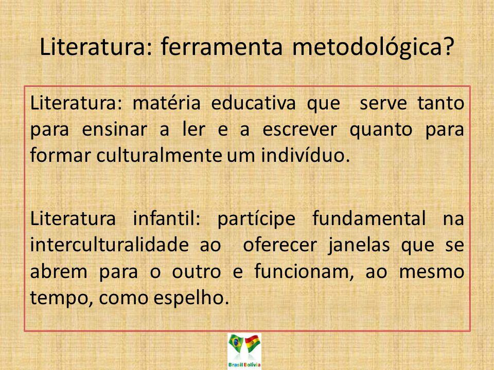 Literatura: ferramenta metodológica? Literatura: matéria educativa que serve tanto para ensinar a ler e a escrever quanto para formar culturalmente um