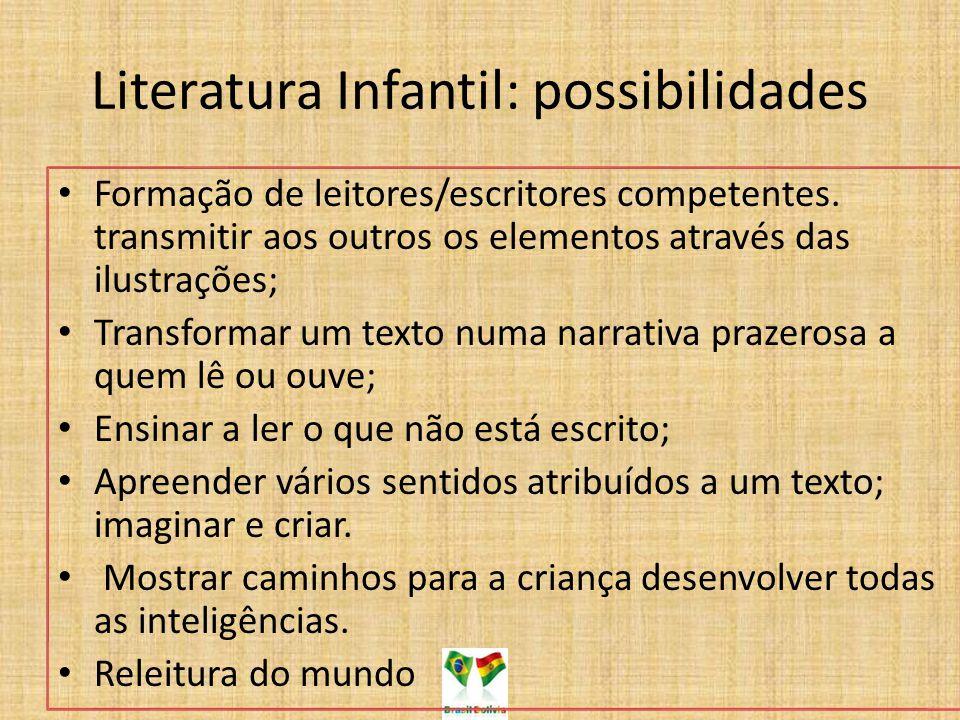 Literatura Infantil: possibilidades Formação de leitores/escritores competentes. transmitir aos outros os elementos através das ilustrações; Transform
