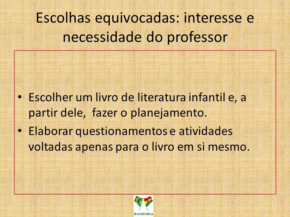 Escolhas equivocadas: interesse e necessidade do professor Escolher um livro de literatura infantil e, a partir dele, fazer o planejamento. Elaborar q