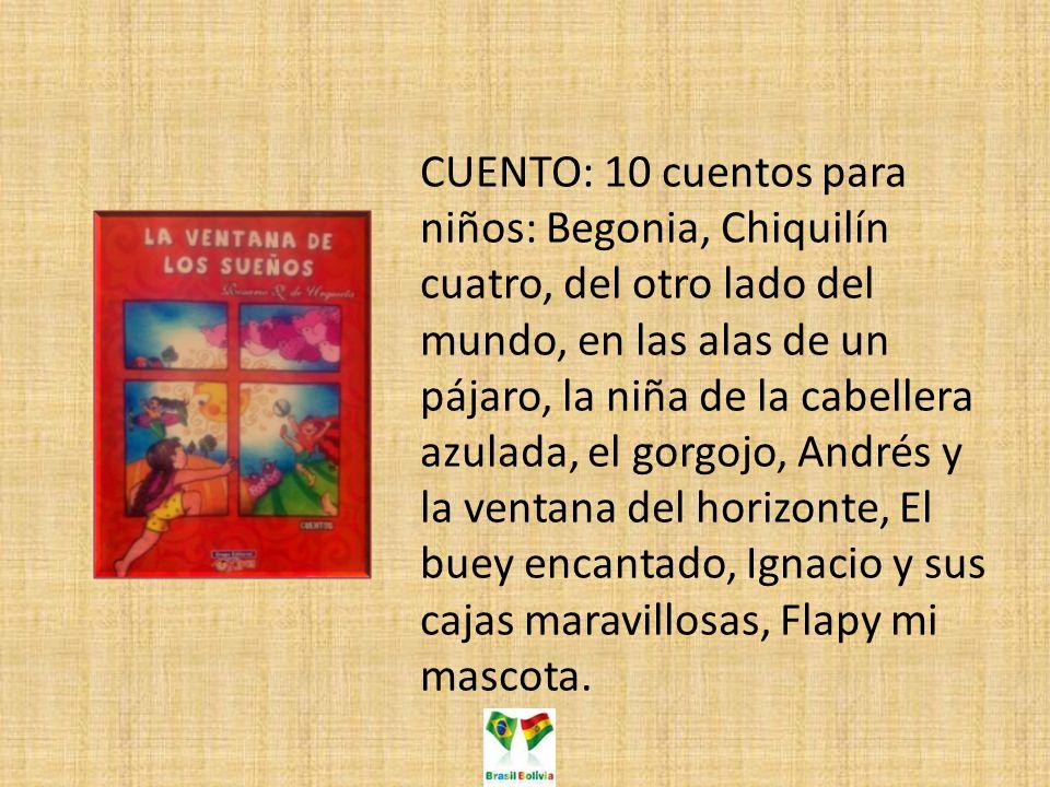 CUENTO: 10 cuentos para niños: Begonia, Chiquilín cuatro, del otro lado del mundo, en las alas de un pájaro, la niña de la cabellera azulada, el gorgojo, Andrés y la ventana del horizonte, El buey encantado, Ignacio y sus cajas maravillosas, Flapy mi mascota.