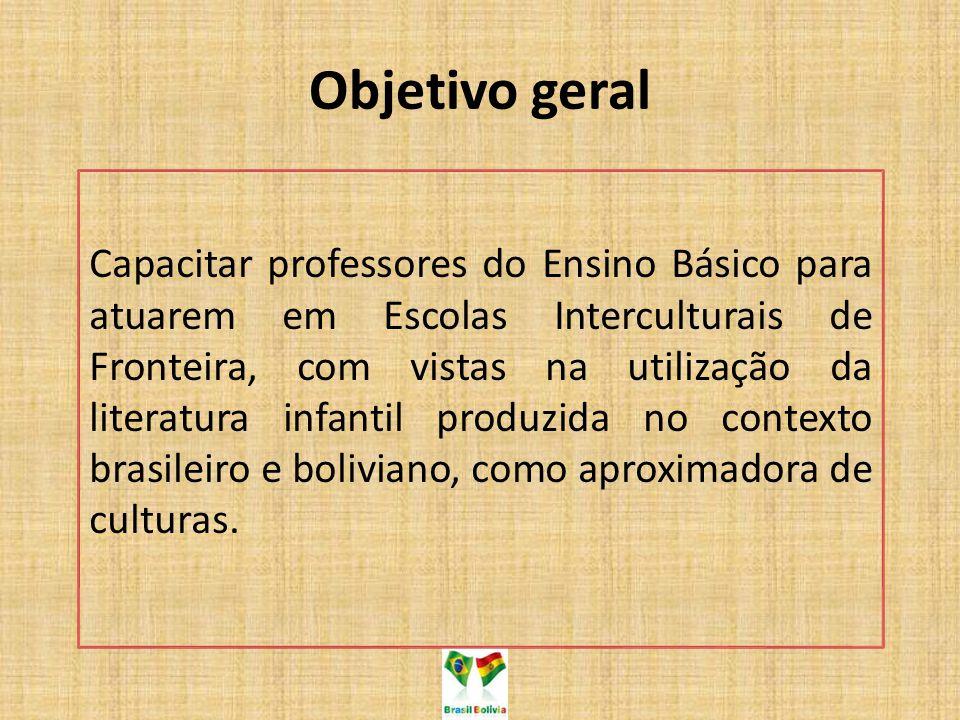 Objetivo geral Capacitar professores do Ensino Básico para atuarem em Escolas Interculturais de Fronteira, com vistas na utilização da literatura infa