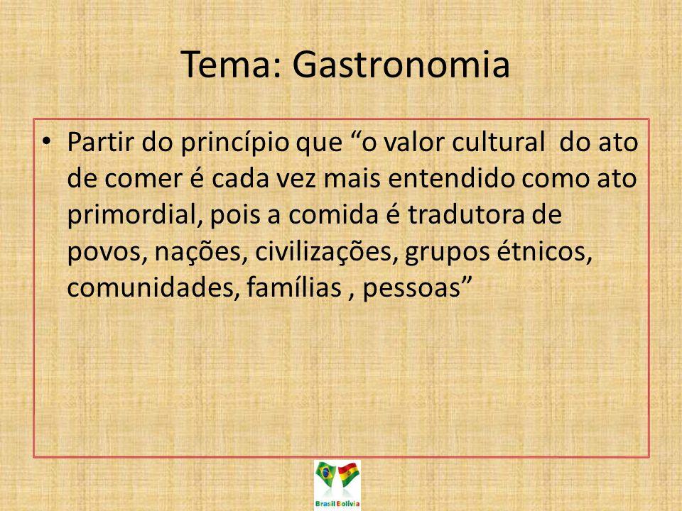 Tema: Gastronomia Partir do princípio que o valor cultural do ato de comer é cada vez mais entendido como ato primordial, pois a comida é tradutora de povos, nações, civilizações, grupos étnicos, comunidades, famílias, pessoas