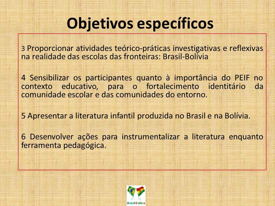 Objetivos específicos 3 Proporcionar atividades teórico-práticas investigativas e reflexivas na realidade das escolas das fronteiras: Brasil-Bolívia 4