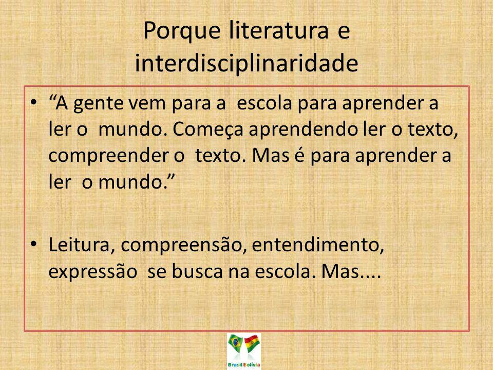 "Porque literatura e interdisciplinaridade ""A gente vem para a escola para aprender a ler o mundo. Começa aprendendo ler o texto, compreender o texto."