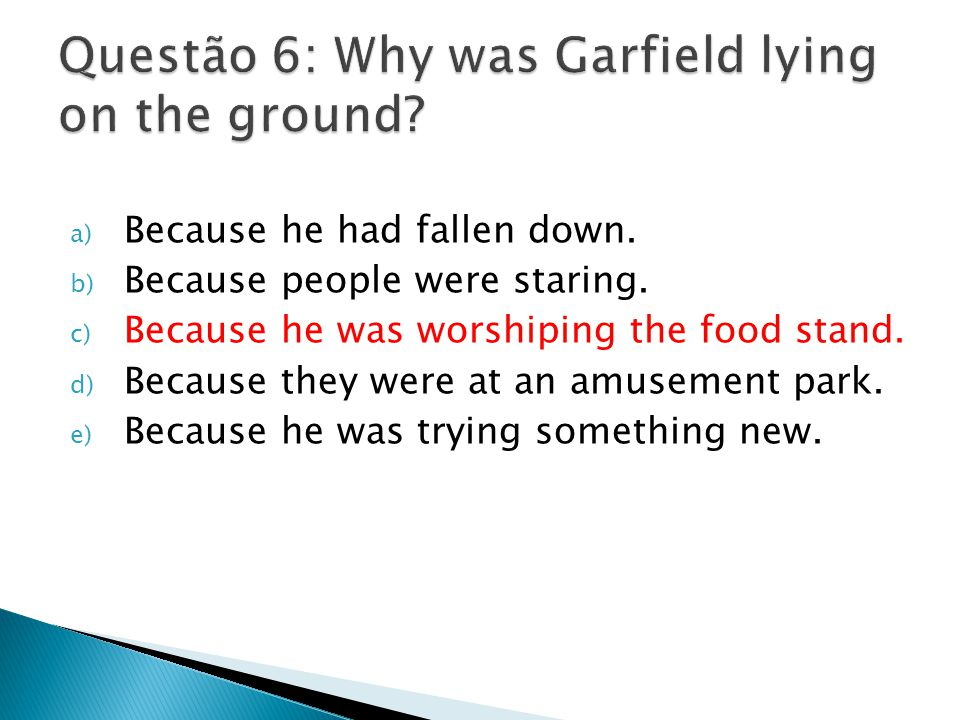 a) Because he had fallen down. b) Because people were staring. c) Because he was worshiping the food stand. d) Because they were at an amusement park.