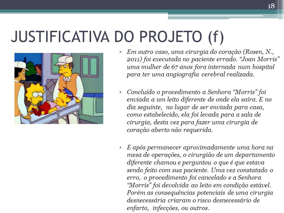 JUSTIFICATIVA DO PROJETO (f) Em outro caso, uma cirurgia do coração (Rosen, N., 2011) foi executada no paciente errado.