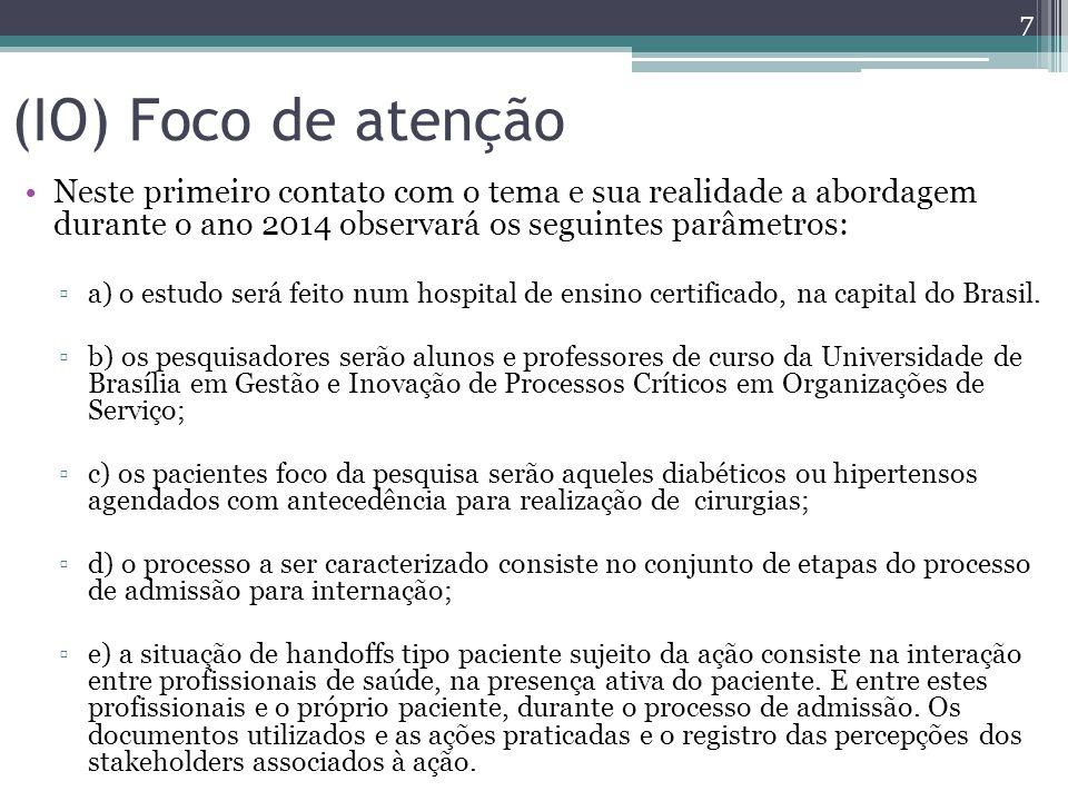 (IO) Foco de atenção Neste primeiro contato com o tema e sua realidade a abordagem durante o ano 2014 observará os seguintes parâmetros: ▫a) o estudo será feito num hospital de ensino certificado, na capital do Brasil.
