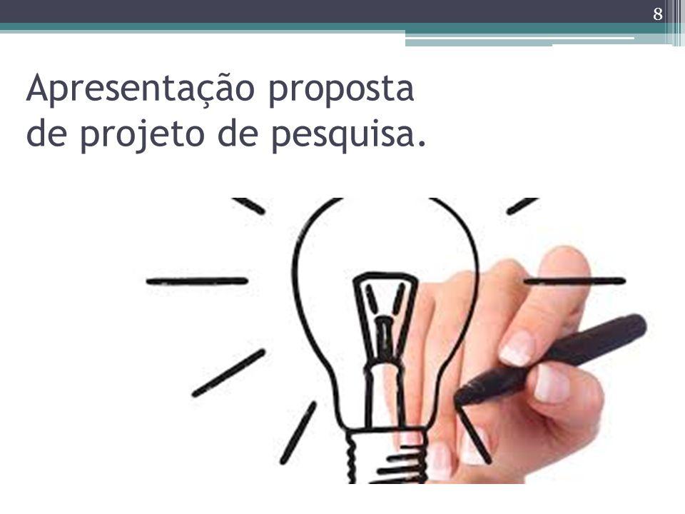 Apresentação proposta de projeto de pesquisa. 8