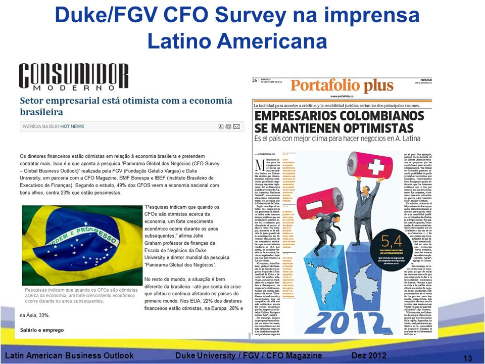 Latin American Business Outlook Duke University / FGV / CFO Magazine Dez 2012 13 Duke/FGV CFO Survey na imprensa Latino Americana