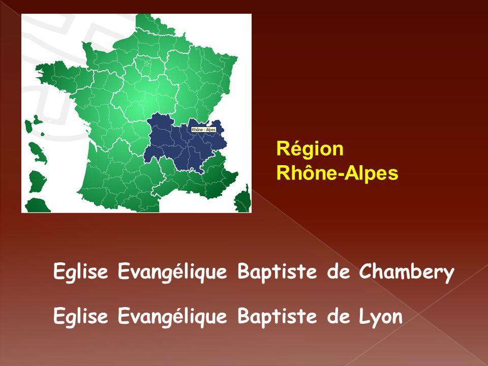 Région Rhône-Alpes Eglise Evang é lique Baptiste de Chambery Eglise Evang é lique Baptiste de Lyon