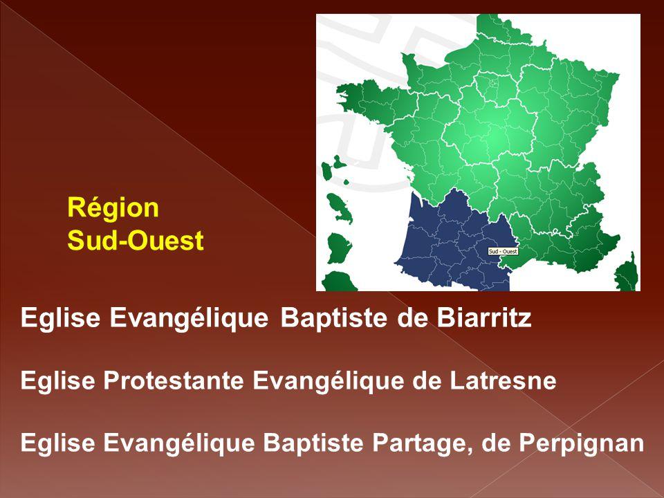 Région Sud-Ouest Eglise Evangélique Baptiste de Biarritz Eglise Protestante Evangélique de Latresne Eglise Evangélique Baptiste Partage, de Perpignan