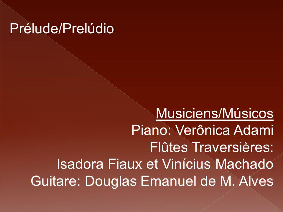 Prélude/Prelúdio Musiciens/Músicos Piano: Verônica Adami Flûtes Traversières: Isadora Fiaux et Vinícius Machado Guitare: Douglas Emanuel de M. Alves
