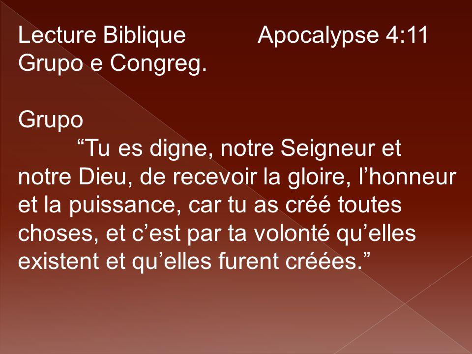 """Lecture Biblique Apocalypse 4:11 Grupo e Congreg. Grupo """"Tu es digne, notre Seigneur et notre Dieu, de recevoir la gloire, l'honneur et la puissance,"""