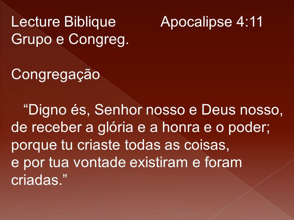 """Lecture Biblique Apocalipse 4:11 Grupo e Congreg. Congregação """"Digno és, Senhor nosso e Deus nosso, de receber a glória e a honra e o poder; porque tu"""