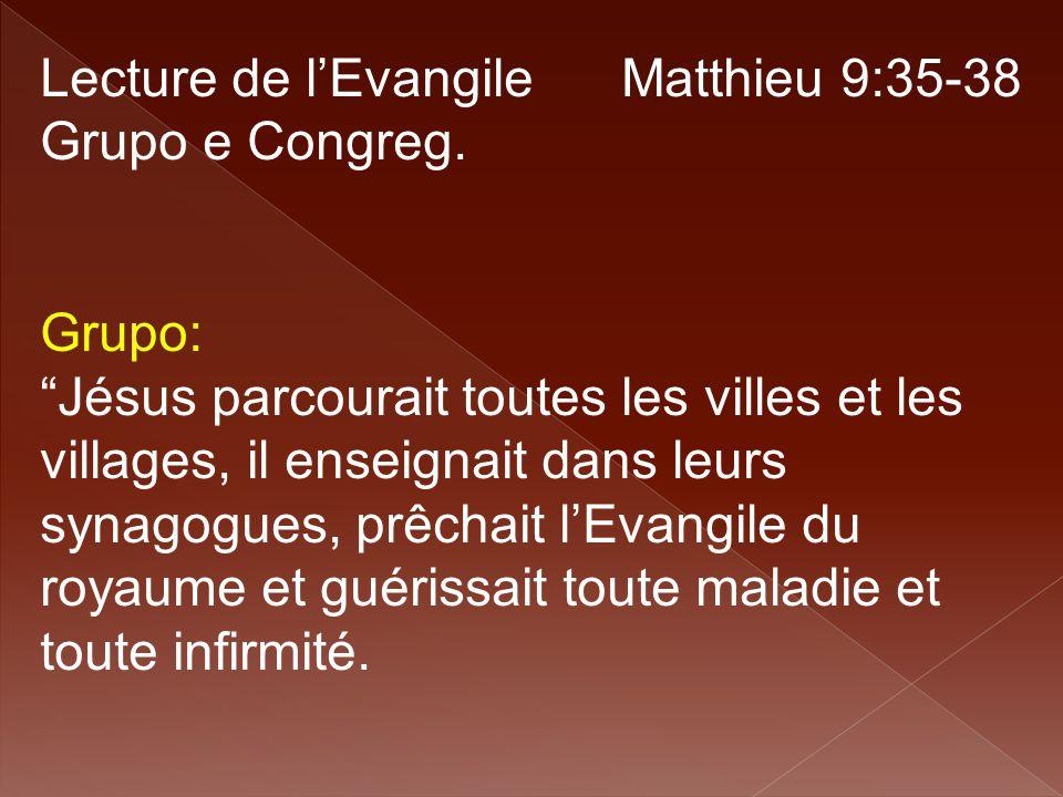 """Lecture de l'Evangile Matthieu 9:35-38 Grupo e Congreg. Grupo: """"Jésus parcourait toutes les villes et les villages, il enseignait dans leurs synagogue"""
