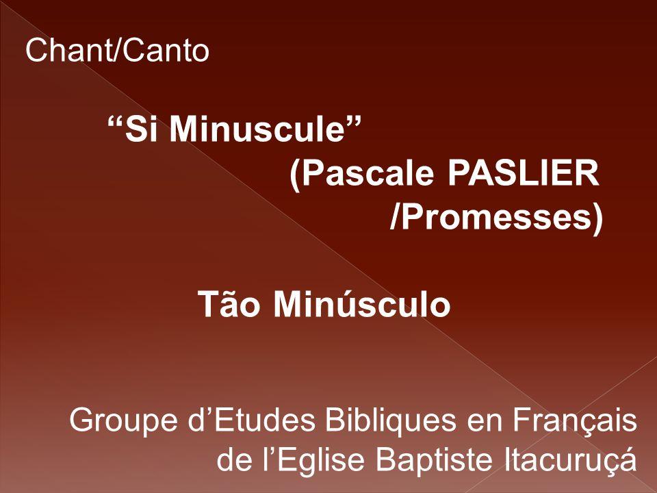 """Chant/Canto """"Si Minuscule"""" (Pascale PASLIER /Promesses) Tão Minúsculo Groupe d'Etudes Bibliques en Français de l'Eglise Baptiste Itacuruçá"""