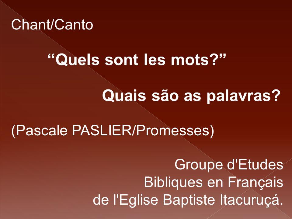 """Chant/Canto """"Quels sont les mots?"""" Quais são as palavras? (Pascale PASLIER/Promesses) Groupe d'Etudes Bibliques en Français de l'Eglise Baptiste Itacu"""