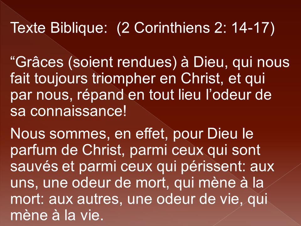 """Texte Biblique: (2 Corinthiens 2: 14-17) """"Grâces (soient rendues) à Dieu, qui nous fait toujours triompher en Christ, et qui par nous, répand en tout"""