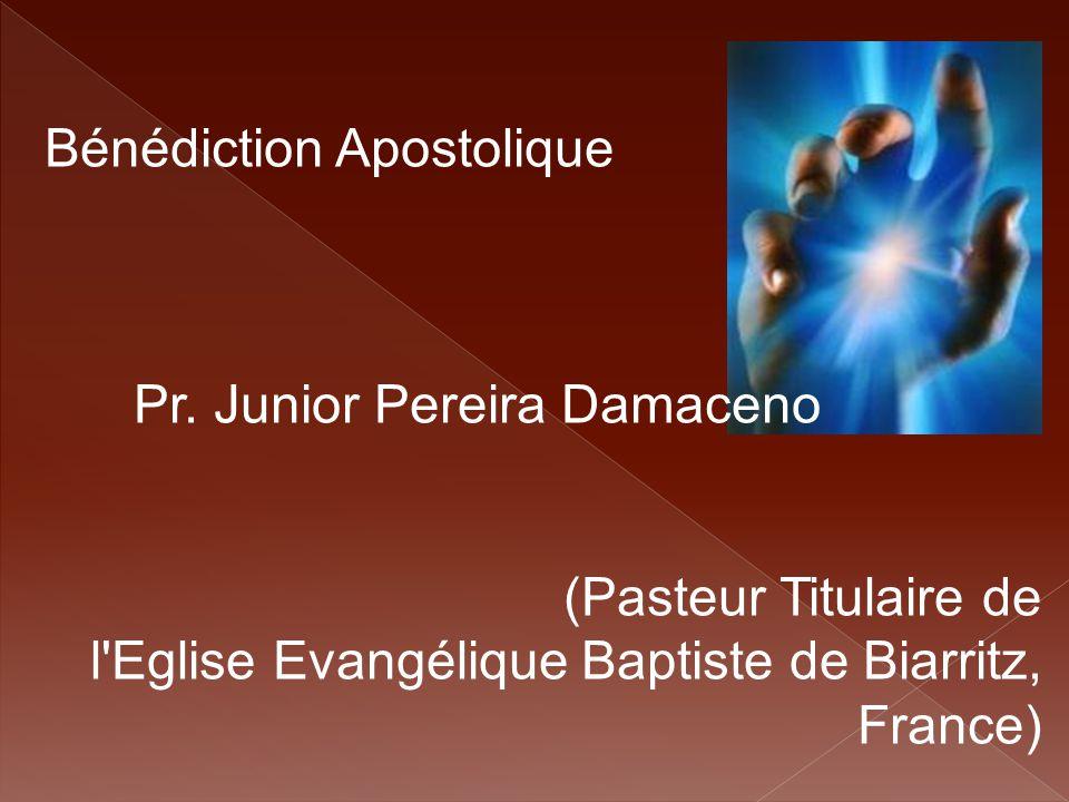 Bénédiction Apostolique Pr. Junior Pereira Damaceno (Pasteur Titulaire de l'Eglise Evangélique Baptiste de Biarritz, France)