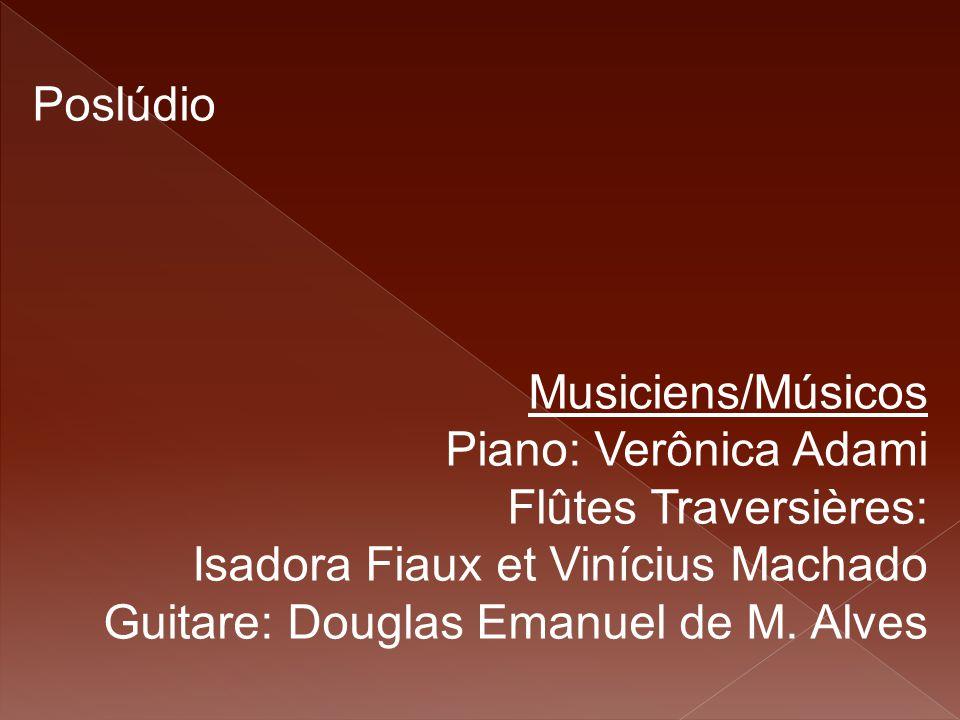 Poslúdio Musiciens/Músicos Piano: Verônica Adami Flûtes Traversières: Isadora Fiaux et Vinícius Machado Guitare: Douglas Emanuel de M. Alves