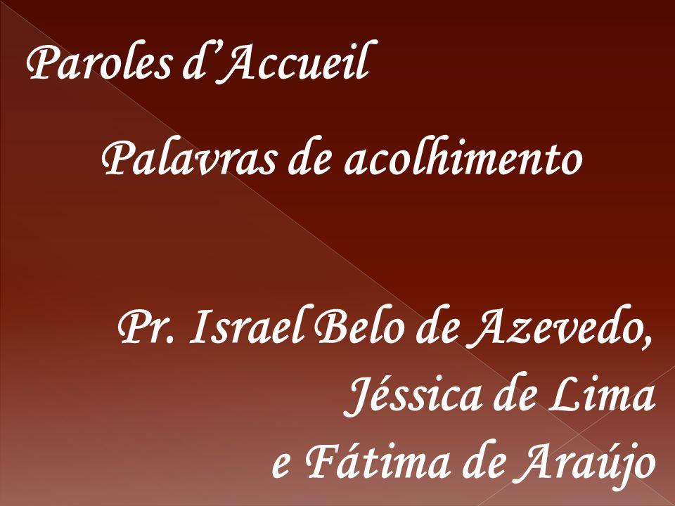 Paroles d'Accueil Palavras de acolhimento Pr. Israel Belo de Azevedo, Jéssica de Lima e Fátima de Araújo