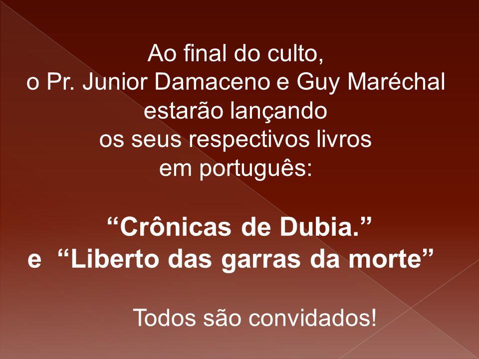 """Ao final do culto, o Pr. Junior Damaceno e Guy Maréchal estarão lançando os seus respectivos livros em português: """"Crônicas de Dubia."""" e """"Liberto das"""