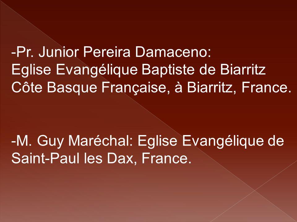 -Pr. Junior Pereira Damaceno: Eglise Evangélique Baptiste de Biarritz Côte Basque Française, à Biarritz, France. -M. Guy Maréchal: Eglise Evangélique