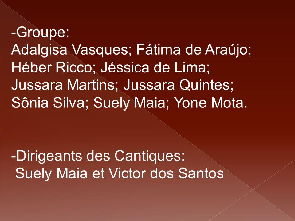 -Groupe: Adalgisa Vasques; Fátima de Araújo; Héber Ricco; Jéssica de Lima; Jussara Martins; Jussara Quintes; Sônia Silva; Suely Maia; Yone Mota. -Diri