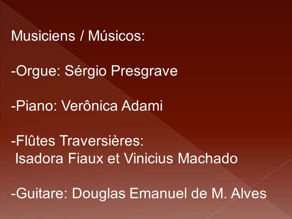 Musiciens / Músicos: -Orgue: Sérgio Presgrave -Piano: Verônica Adami -Flûtes Traversières: Isadora Fiaux et Vinicius Machado -Guitare: Douglas Emanuel