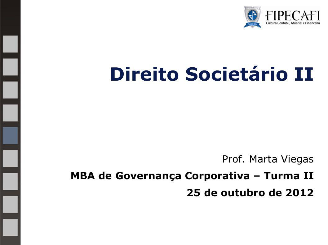 Direito Societário II Prof. Marta Viegas MBA de Governança Corporativa – Turma II 25 de outubro de 2012