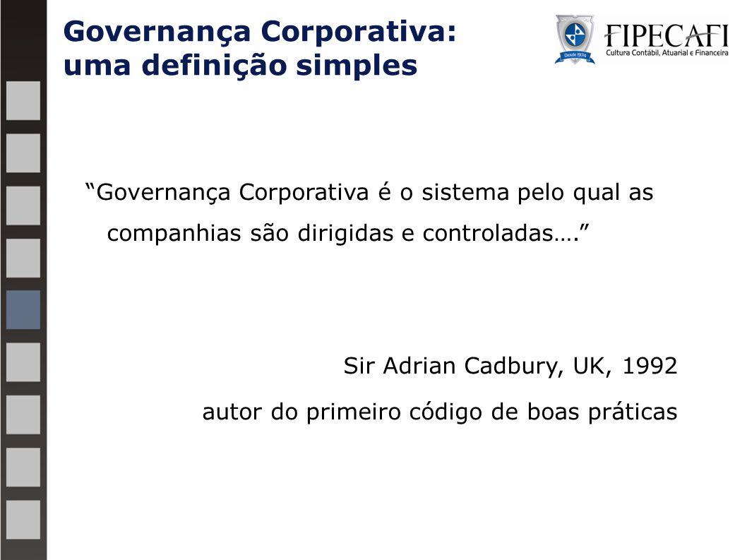 """Governança Corporativa: uma definição simples """"Governança Corporativa é o sistema pelo qual as companhias são dirigidas e controladas…."""" Sir Adrian Ca"""