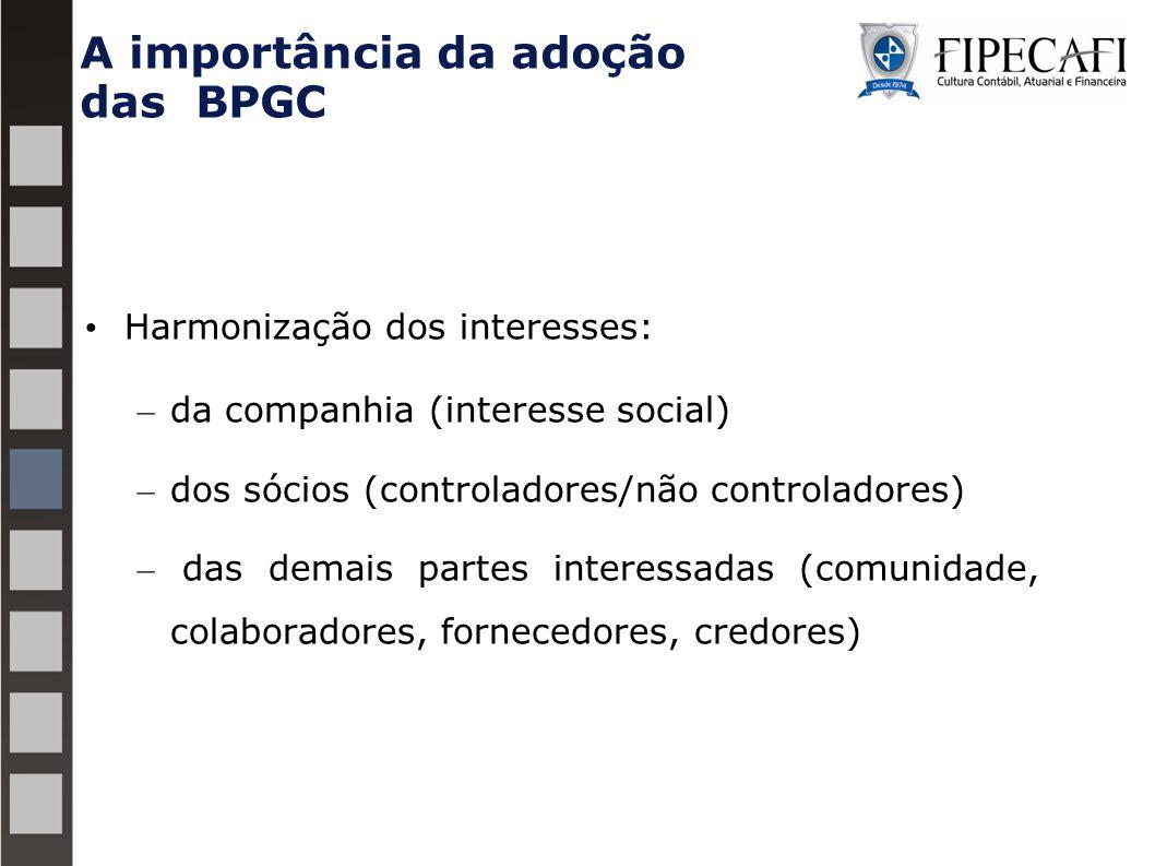 A importância da adoção das BPGC Harmonização dos interesses: – da companhia (interesse social) – dos sócios (controladores/não controladores) – das demais partes interessadas (comunidade, colaboradores, fornecedores, credores)