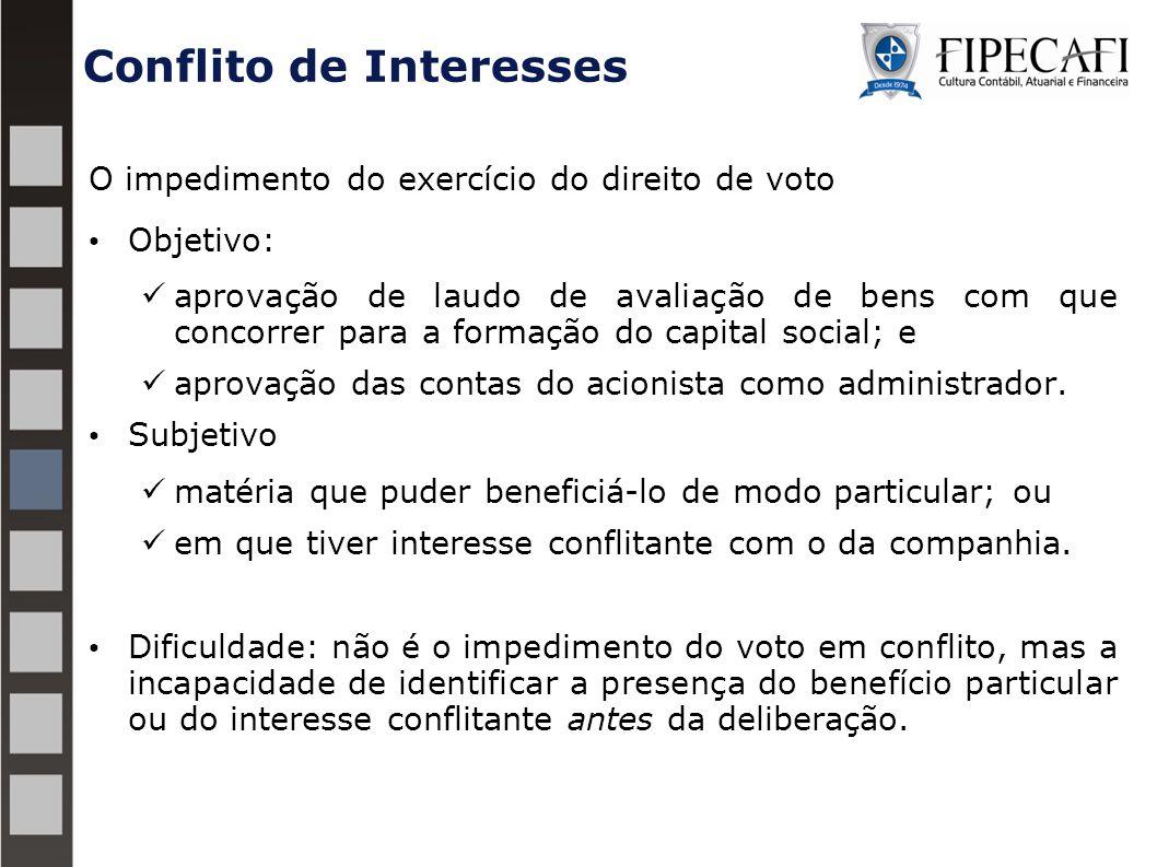 Conflito de Interesses O impedimento do exercício do direito de voto Objetivo: aprovação de laudo de avaliação de bens com que concorrer para a formaç