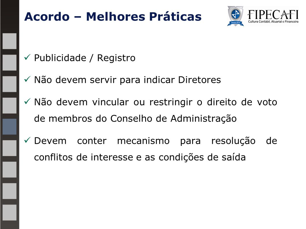 Publicidade / Registro Não devem servir para indicar Diretores Não devem vincular ou restringir o direito de voto de membros do Conselho de Administra
