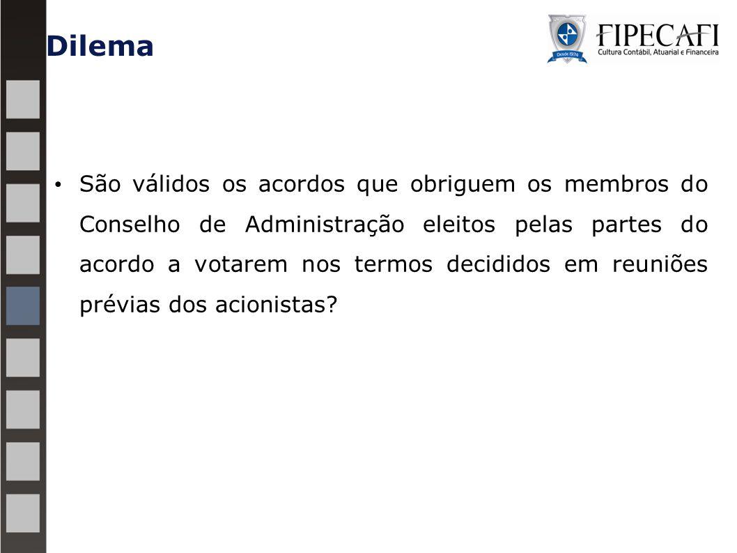 Dilema São válidos os acordos que obriguem os membros do Conselho de Administração eleitos pelas partes do acordo a votarem nos termos decididos em reuniões prévias dos acionistas?