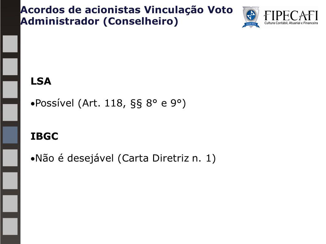 Acordos de acionistas Vinculação Voto Administrador (Conselheiro) LSA Possível (Art. 118, §§ 8° e 9°) IBGC Não é desejável (Carta Diretriz n. 1)