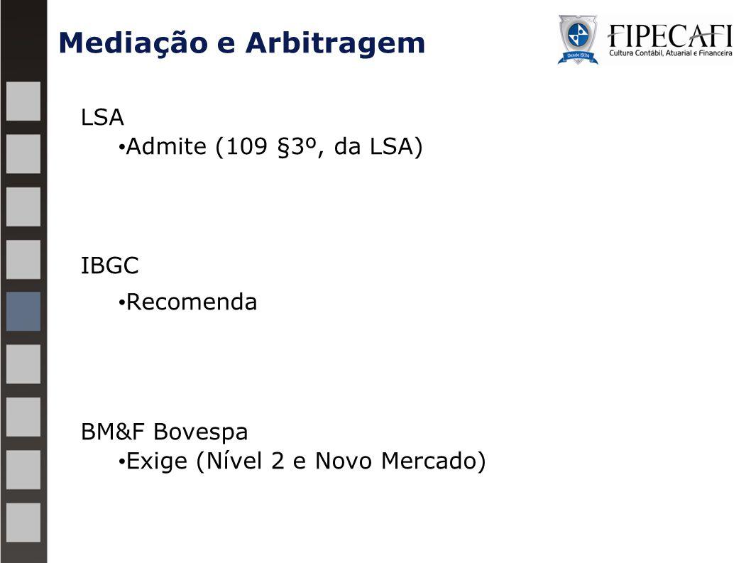 Mediação e Arbitragem LSA Admite (109 §3º, da LSA) IBGC Recomenda BM&F Bovespa Exige (Nível 2 e Novo Mercado)