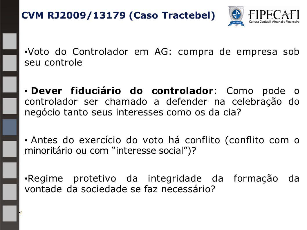 CVM RJ2009/13179 (Caso Tractebel) Voto do Controlador em AG: compra de empresa sob seu controle Dever fiduciário do controlador: Como pode o controlador ser chamado a defender na celebração do negócio tanto seus interesses como os da cia.