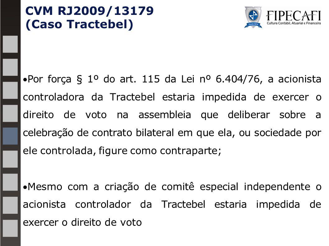 CVM RJ2009/13179 (Caso Tractebel) Por força § 1º do art. 115 da Lei nº 6.404/76, a acionista controladora da Tractebel estaria impedida de exercer o