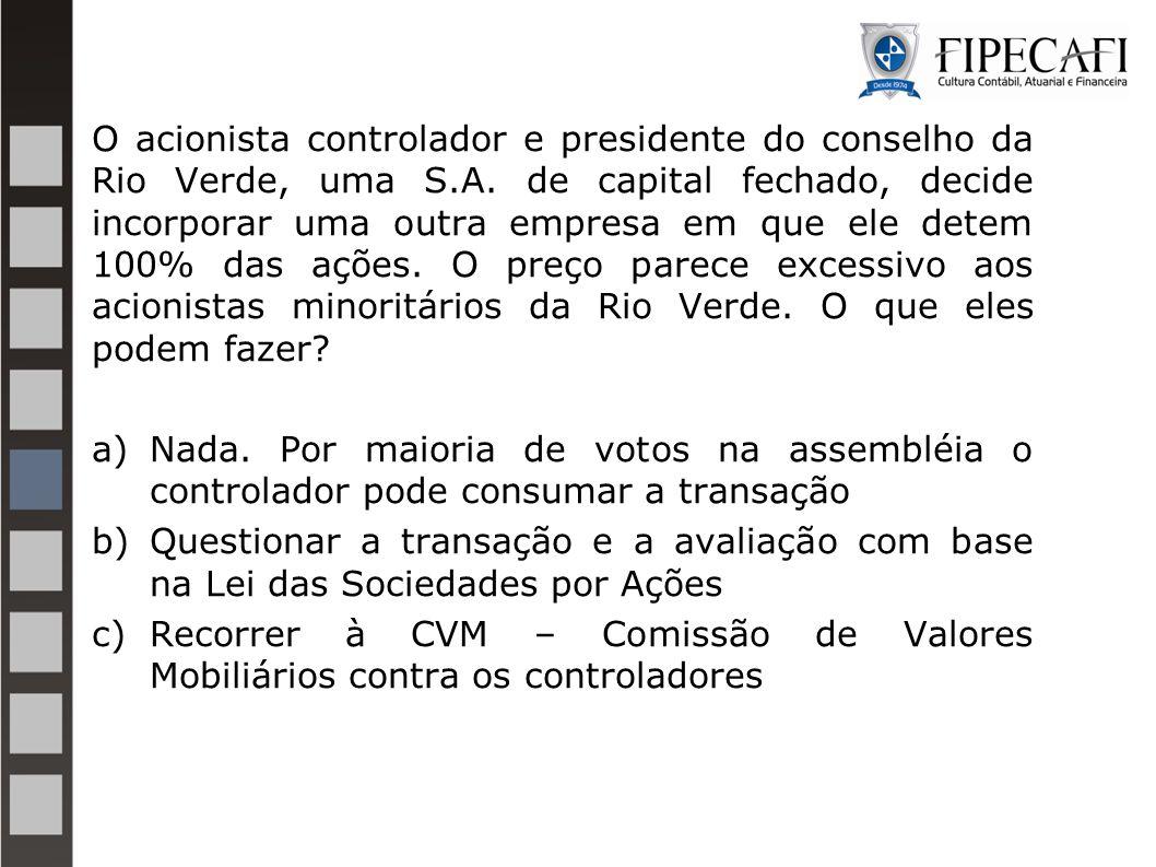 O acionista controlador e presidente do conselho da Rio Verde, uma S.A. de capital fechado, decide incorporar uma outra empresa em que ele detem 100%