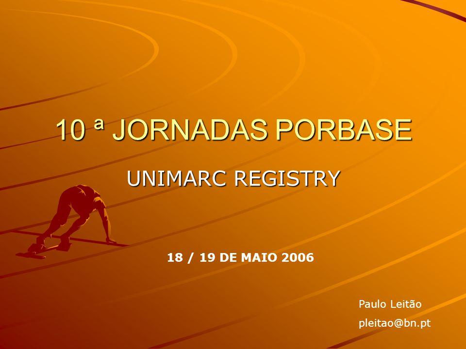 10 ª JORNADAS PORBASE UNIMARC REGISTRY 18 / 19 DE MAIO 2006 Paulo Leitão pleitao@bn.pt