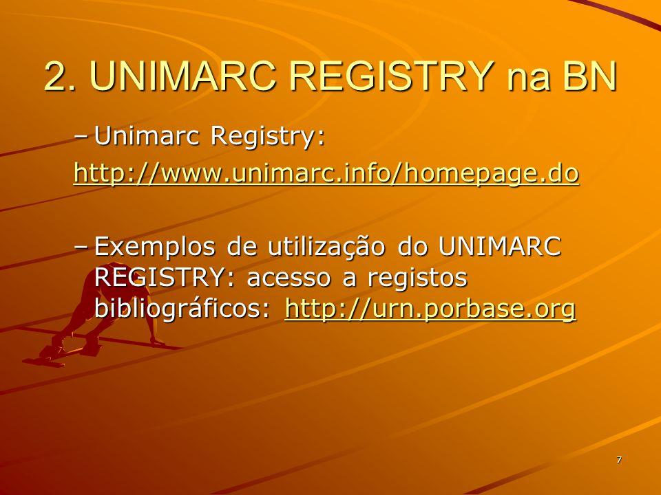 7 2. UNIMARC REGISTRY na BN –Unimarc Registry: http://www.unimarc.info/homepage.do –Exemplos de utilização do UNIMARC REGISTRY: acesso a registos bibl
