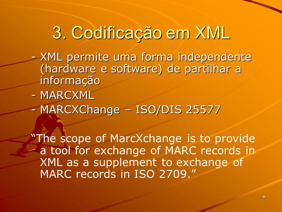 """8 3. Codificação em XML - XML permite uma forma independente (hardware e software) de partilhar a informação -MARCXML -MARCXChange – ISO/DIS 25577 """"Th"""