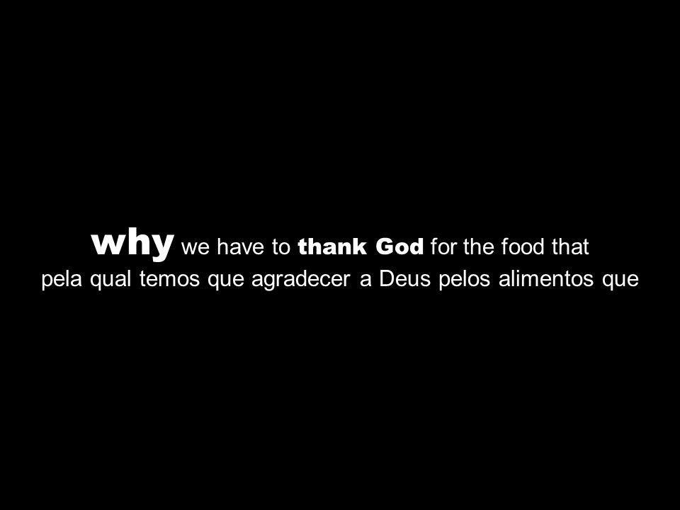 why we have to thank God for the food that pela qual temos que agradecer a Deus pelos alimentos que
