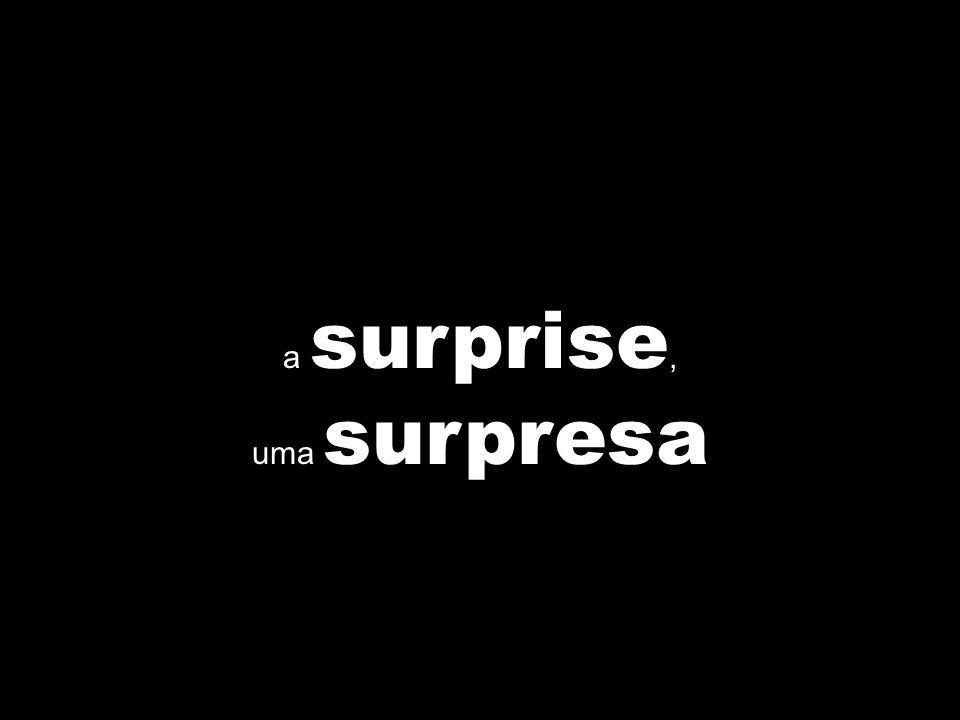 a surprise, uma surpresa