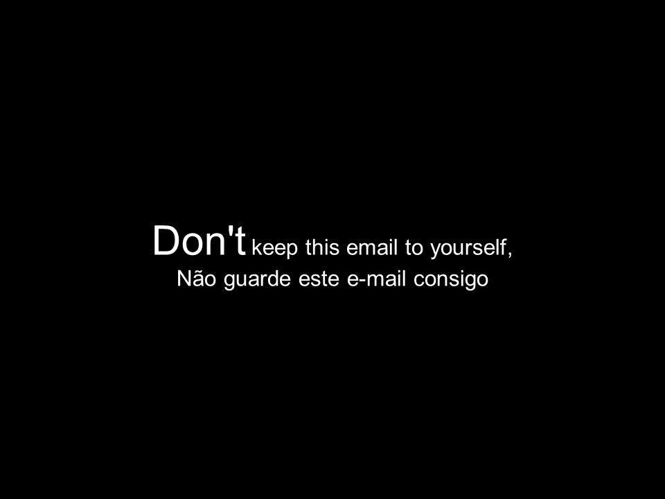 Don t keep this email to yourself, Não guarde este e-mail consigo
